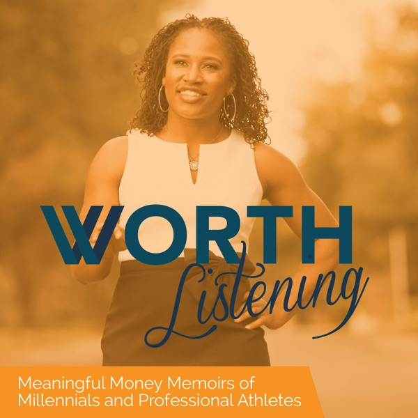 Worth Listening | Meaningful Money Memoirs of Millennials and Professional Athletes