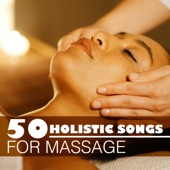 50 Holistic Songs for Massage - Zen Beauty Music for Total Relaxation, Healing Touch Tranquility