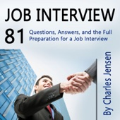 Job Interview: 81 Questions, Answers, and the Full Preparation for a Job Interview (Unabridged) - Charles Jensen