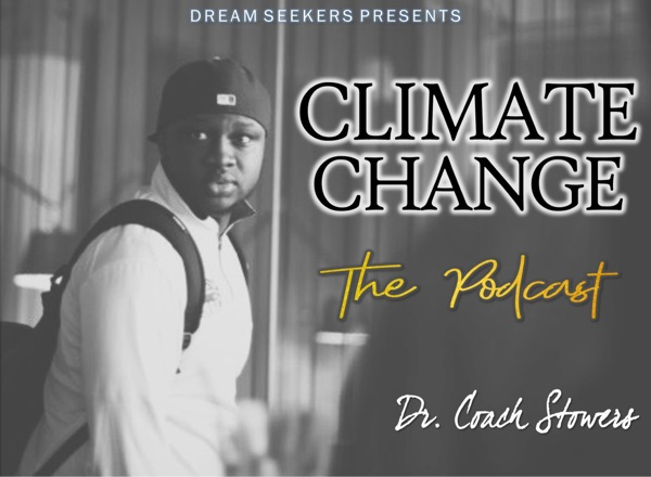 DreamSeekers Presents Climate Change The Podcast