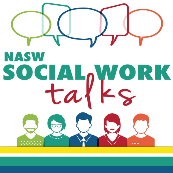 NASW Social Work Talks | National Association of Social Workers