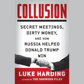 Collusion: Secret Meetings, Dirty Money, and How Russia Helped Donald Trump Win (Unabridged) - Luke Harding