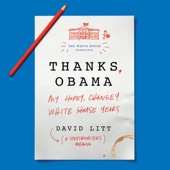 Thanks, Obama: My Hopey, Changey White House Years (Unabridged) - David Litt