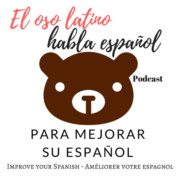 El oso latino habla español Podcast - Para mejorar su español - Learn spanish