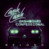 Belong - Cash Cash & Dashboard Confessional
