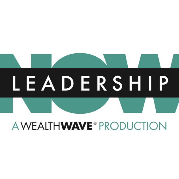 LeadershipNOW® - The Official Podcast of WealthWave®