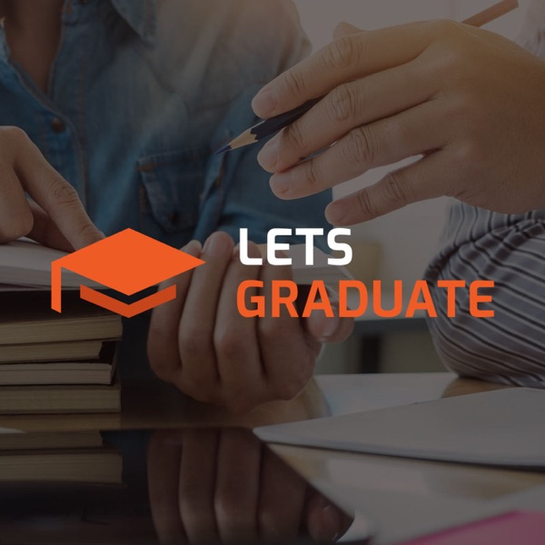 Lets Graduate's Podcast