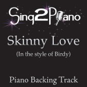 Sing2Piano - Skinny Love (In the Style of Birdy) [Piano Backing Karaoke Version] artwork