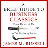 A Brief Guide to Business Classics: From The Art of War to The Wisdom of Failure (Unabridged) - James M. Russell