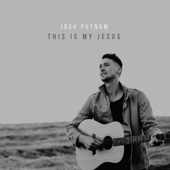 This Is My Jesus - Josh Putnam Cover Art