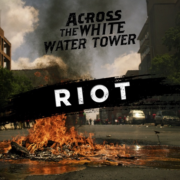 Across The White Water Tower - Riot (Single) (2017)