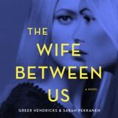 The Wife Between Us (Unabridged) - Sarah Pekkanen & Greer Hendricks
