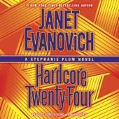 Hardcore Twenty-Four: Stephanie Plum, Book 24 (Unabridged) - Janet Evanovich
