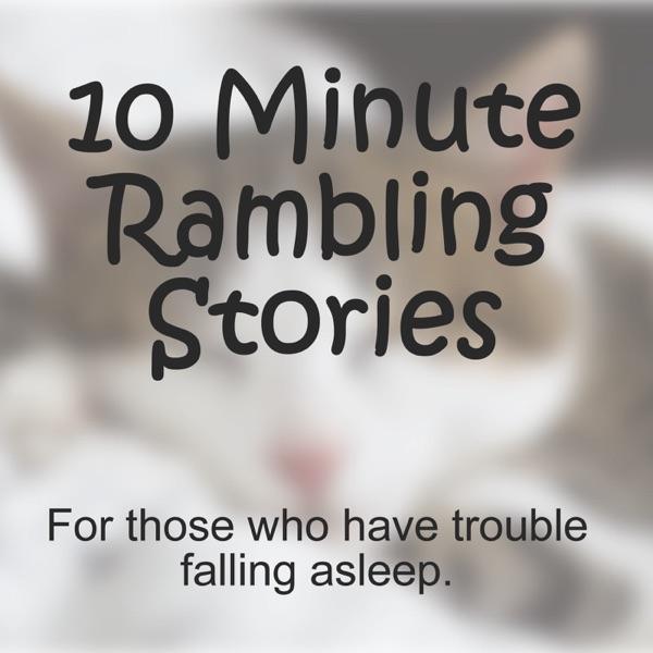 10 Minute Rambling Stories