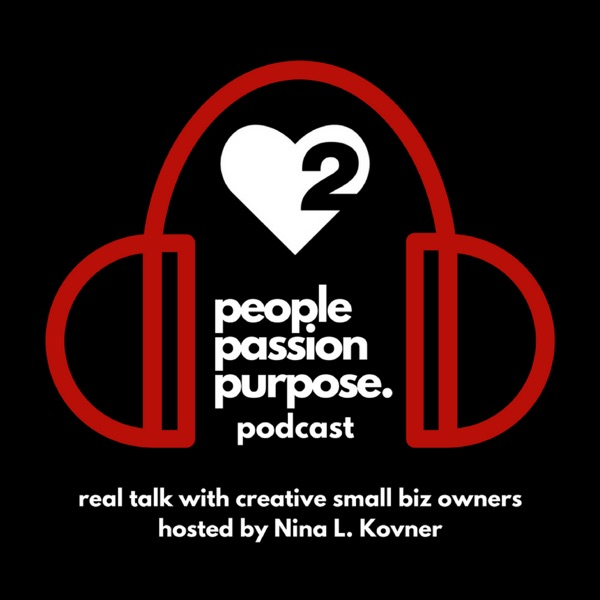people passion purpose podcast with host Nina L. Kovner