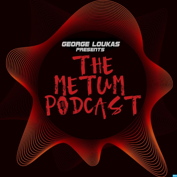 George Loukas Presents THE METUM PODCAST