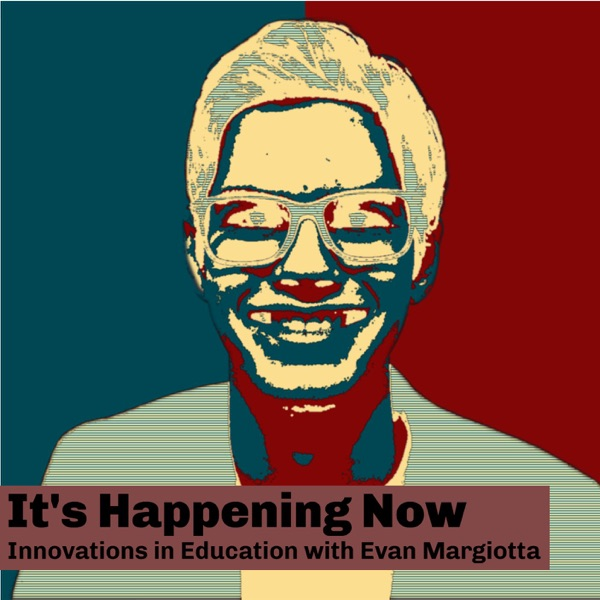 Its Happening Now: Innovations in Education with Evan Margiotta
