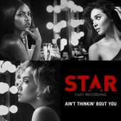 """Ain't Thinkin' Bout You (From """"Star"""" Season 2) - Star Cast"""