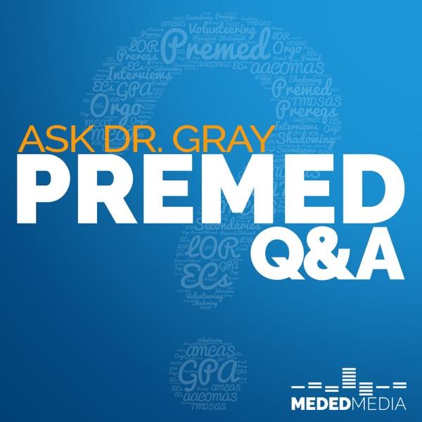 Ask Dr. Gray: Premed Q&A | Medical School Headquarters | MCAT | AMCAS | Interviews
