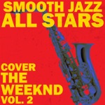 Smooth Jazz All Stars Cover the Weeknd, Vol. 2