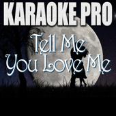 Tell Me You Love Me (Originally Performed by Demi Lovato) [Karaoke Version]