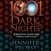 Jennifer Probst - Somehow, Some Way: A Billionaire Builders Novella - 1001 Dark Nights (Unabridged)  artwork