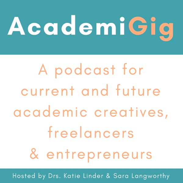 AcademiGig | A Podcast for Current and Future Academic Creatives, Freelancers & Entrepreneurs