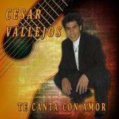 Te Canta Con Amor - César Vallejos