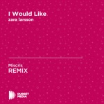 I Would Like (Miscris Unofficial Remix) [Zara Larsson] - Single