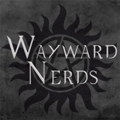 Wayward Nerds: A Supernatural Podcast