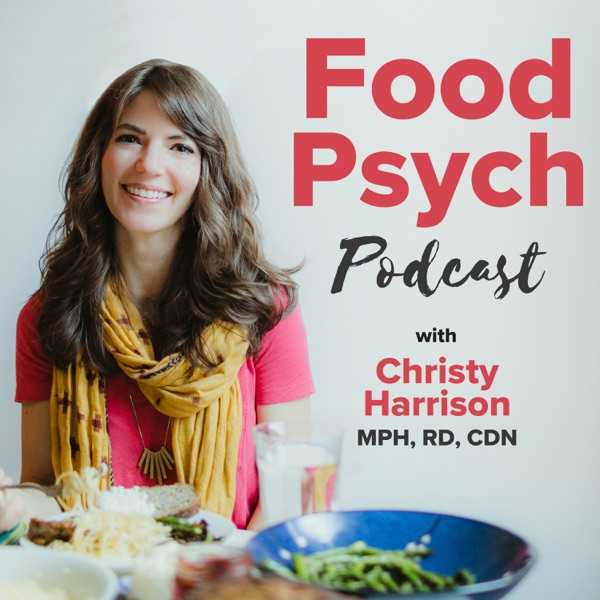 Food Psych Podcast - Intuitive Eating, Health at Every Size, Positive Body Image, & Eating Disorder Recovery