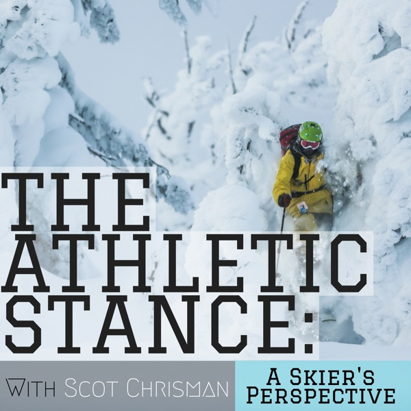 The Athletic Stance: A Skier's Perspective w/ Scot Chrisman