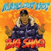 Big Shaq - Man's Not Hot Grafik