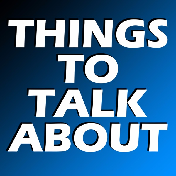 Things To Talk About