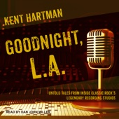 Kent Hartman - Goodnight, L.A.: Untold Tales from Inside Classic Rock's Legendary Recording Studios (Unabridged)  artwork