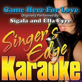 Came Here For Love (Originally Performed By Sigala and Ella Eyre) [Karaoke]
