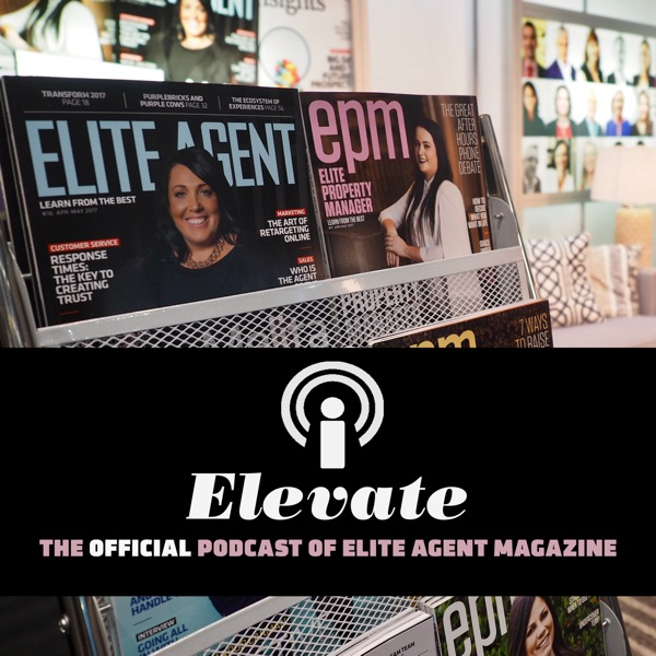 Elevate: The Official Podcast of Elite Agent Magazine