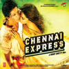 Chennai Express (Original Motion Picture Soundtrack)