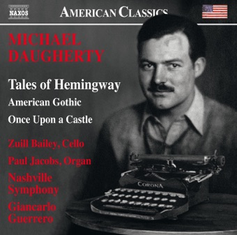 Michael Daugherty: Tales of Hemingway, American Gothic & Once upon a Castle – Zuill Bailey, Paul Jacobs, Nashville Symphony Orchestra & Giancarlo Guerrero