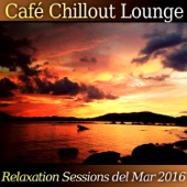 Café Chillout Lounge: Relaxation Sessions del Mar 2016