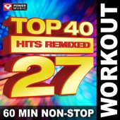 Top 40 Hits Remixed, Vol. 27 (60 Min Non-Stop Workout Mix [128 BPM])