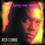 Don't Keep Me Waiting - Rick Clarke
