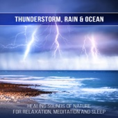 Thunderstorm, Rain & Ocean: Healing Sounds of Nature for Relaxation, Meditation and Sleep, Keep Calm and Anxiety Free, Music for Study