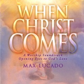 When Christ Comes (A Worship Soundtrack)