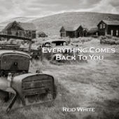 Everything Comes Back To You - Reid White