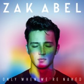 Only When We're Naked, Zak Abel