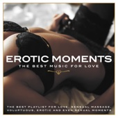 Erotic Moments (The Best Playlist for Love, Sensual Massage, Voluptuous, Erotic and Even Sexual Moments)