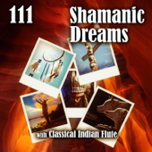 111 Shamanic Dreams with Classical Indian Flute: Sacred Dance, Ethnic Meditation Rhythmic Music, Spiritual Journey, Tribal Drumming, Sounds of Indian Spirit