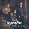 Be Somebody - Single, Boyce Avenue