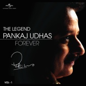 The Legend Forever: Pankaj Udhas, Vol. 1